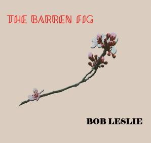The Barren Fig - Bob Leslie