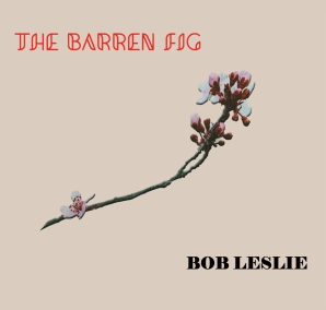 The Barren Fig - Bob Leslie